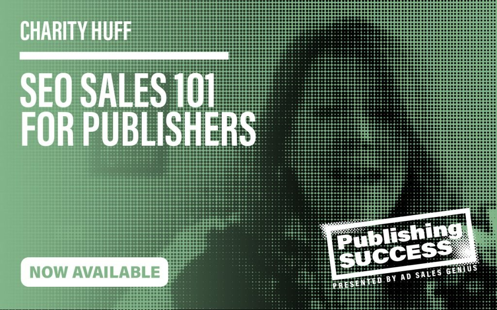 Watch SEO Sales 101 for Publishers Featuring Charity Huff
